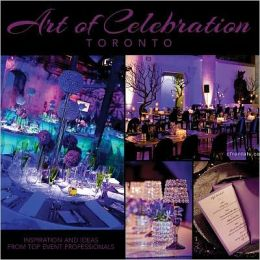 Art of Celebration Toronto: Inspiration and Ideas from Top Event Professionals