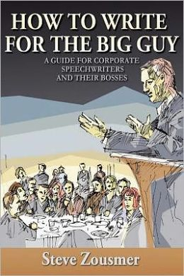 How to Write for the Big Guy: A Guide for Corporate Speechwriters and Their Bosses