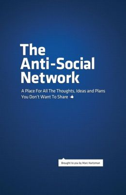 The Anti-Social Network: A Place for All the Thoughts, Ideas and Plans You Don't Want to Share