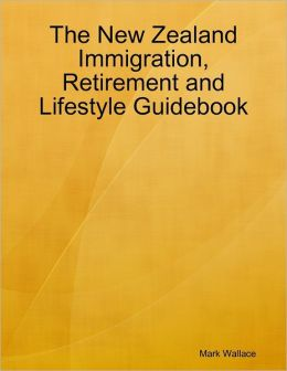 The New Zealand Immigration, Retirement and Lifestyle Guidebook