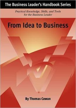 From Idea to Business: The Business Leader's Handbook Series