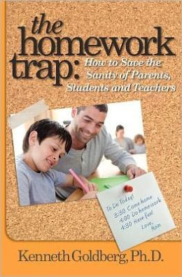 The Homework Trap: How to Save the Sanity of Parents, Students and Teachers