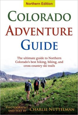 Colorado Adventure Guide (Northern Edition) Charlie Nuttelman