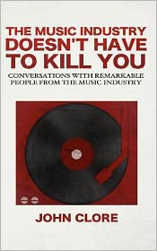 The Music Industry Doesn't Have to Kill You: Conversations with Remarkable People from the Music Industry