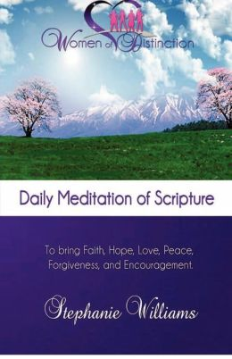 Women of Distinction Daily Mediation of Scripture: To Bring Faith, Hope, Peace, Love, Forgiveness, and Encouragement