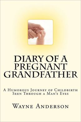 Diary of a Pregnant Grandfather