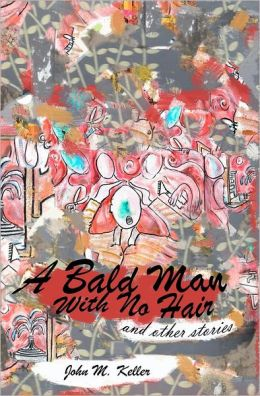 A Bald Man with No Hair: And Other Stories