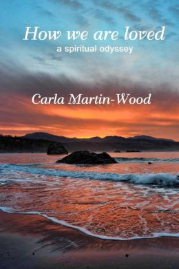 How We Are Loved: A Spiritual Odyssey