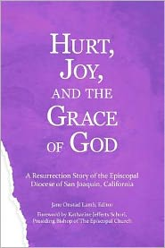 Hurt, Joy and the Grace of God: A Resurrection Story of the Episcopal Diocese of San Joaquin, California