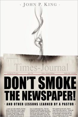 Don't Smoke the Newspaper and Other Lessons Learned by a Pastor