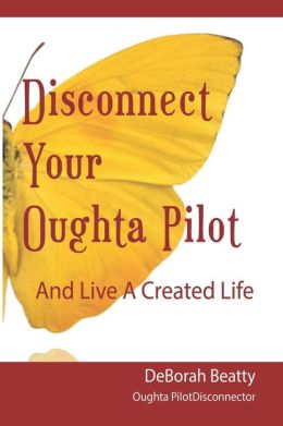 Disconnect Your Oughta-Pilot: Your Life, Your Way, Right Here, Right Now