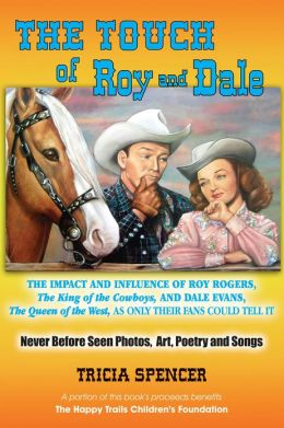 The Touch of Roy and Dale: The Roy Rogers and Dale Evans Influence, As Only Their Fans Could Tell It