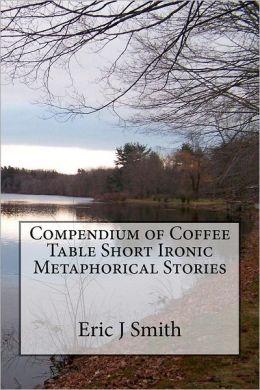 Compendium of Coffee Table Short Ironic Metaphorical Stories
