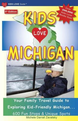 Kids Love Michigan: Your Family Travel Guide to Exploring Kid-Friendly Michigan - 600 Fun Stops and Unique Spots