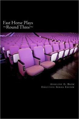 Fast Horse Plays, Round 3: A Collection of One-Act Plays
