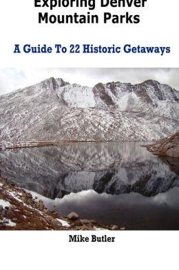 Exploring Denver Mountain Parks- a Guide to 22 Historic Getaways