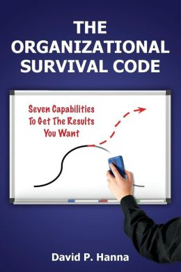 The Organizational Survival Code: Seven Capabilities to Get the Results You Want