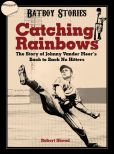 Book Cover Image. Title: Catching Rainbows:  The story of Johnny Vander Meer's Back to Back No Hitters, Author: Robert Skead