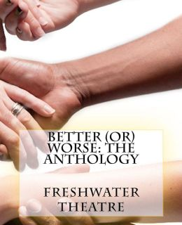 Better (Or) Worse: An Anthology