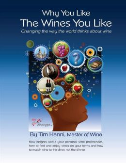 Why You Like the Wines You Like: Changing the Way the World Thinks about Wine.