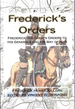 Frederick's Orders: Frederick the Great's Orders to His Generals