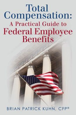 Total Compensation: A Practical Guide to Federal Employee Benefits