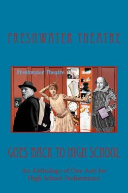 Freshwater Goes Back to High School: An Anthology of One Acts for High School Performance