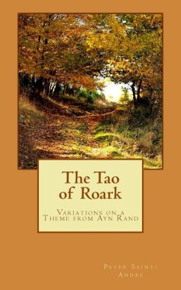 The Tao of Roark: Variations on a Theme from Ayn Rand