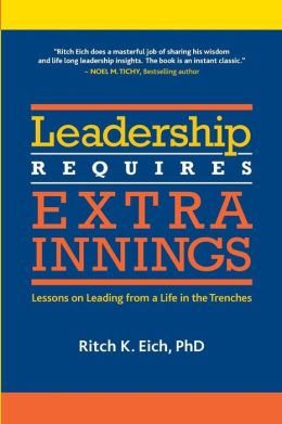 Leadership Requires Extra Innings: Lessons on Leading from a Life in the Trenches