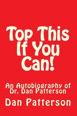 Top This If You Can!: An Autobiography of Dr. Dan Patterson
