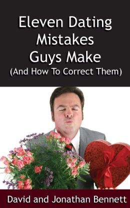 Eleven Dating Mistakes Guys Make (and How to Correct Them)