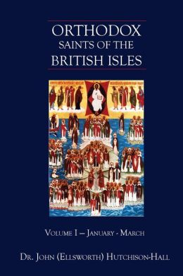 Orthodox Saints of the British Isles: Volume I - January - March
