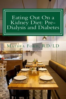 Eating Out on a Kidney Diet: Pre-Dialysis and Diabetes: Ways to Enjoy Your Favorite Foods
