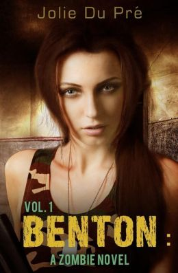 Benton; A Zombie Novel Vol 1 - Julie Du Pre