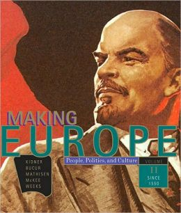 Making Europe: People, Politics, and Culture, Volume II: Since 1550