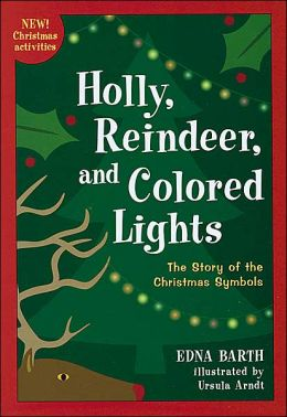 Holly, Reindeer, and Colored Lights: The Story of the Christmas Symbols