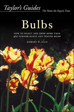 Taylor's Guide to Bulbs: How to Select and Grow More than 400 Summer-Hardy and Tender Bulbs - Flexible Binding