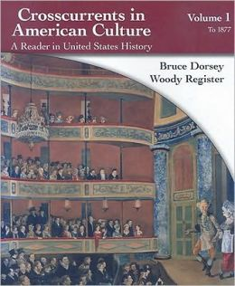 Crosscurrents in American Culture: A Reader in United States History, Volume I: To 1877