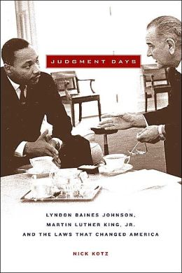 Judgment Days: Lyndon Baines Johnson, Martin Luther King, Jr., and the Laws That Changed America
