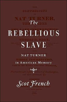 The Rebellious Slave: The Image of Nat Turner in American Memory