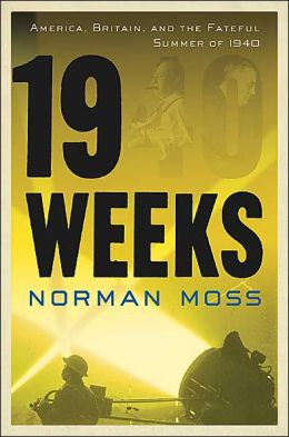 19 Weeks: America, Britain, and the Fateful Summer of 1940