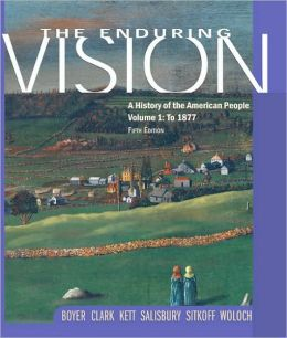 The Enduring Vision: A History of the American People, Volume 1: To 1877