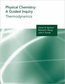 Physical Chemistry: A Guided Inquiry: Thermodynamics