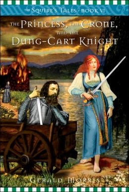 The Princess, the Crone, and the Dung-Cart Knight (The Squire's Tales Series #6)