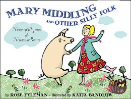 Mary Middling and Other Silly Folk: Nursery Rhymes and Nonsense Poems