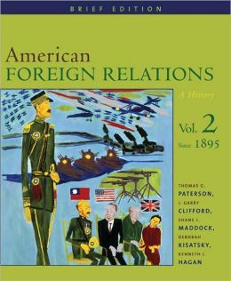 American Foreign Relations: A History, Vol. 2: Since 1895, Brief Edition