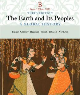 The Earth and Its People: A Global History, Volume B: From 1200 to 1870