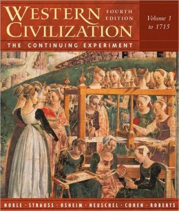 Western Civilization: The Continuing Experiment, Volume 1: To 1715