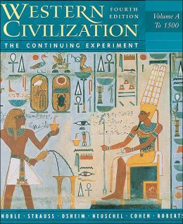 Western Civilization: The Continuing Experiment, Volume A: To 1500