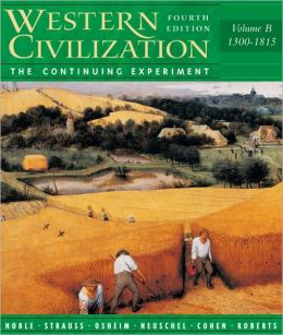 Western Civilization: The Continuing Experiment: Volume B, 1300 - 1815